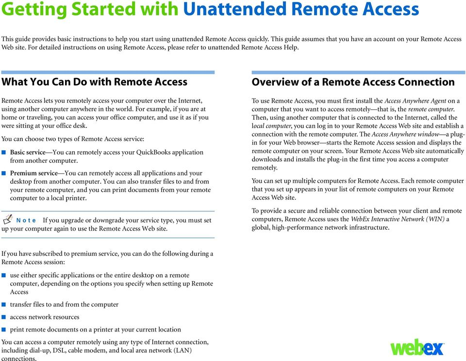What You Can Do with Remote Access Remote Access lets you remotely access your computer over the Internet, using another computer anywhere in the world.