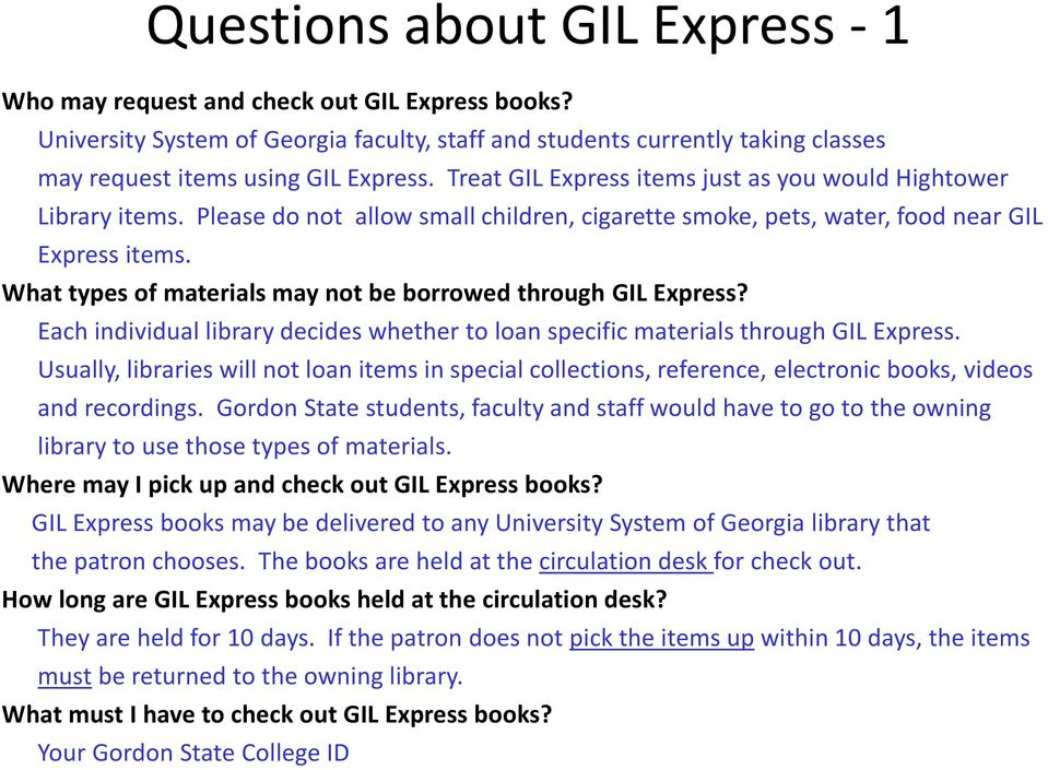 What types of materials may not be borrowed through GIL Express? Each individual library decides whether to loan specific materials through GIL Express.