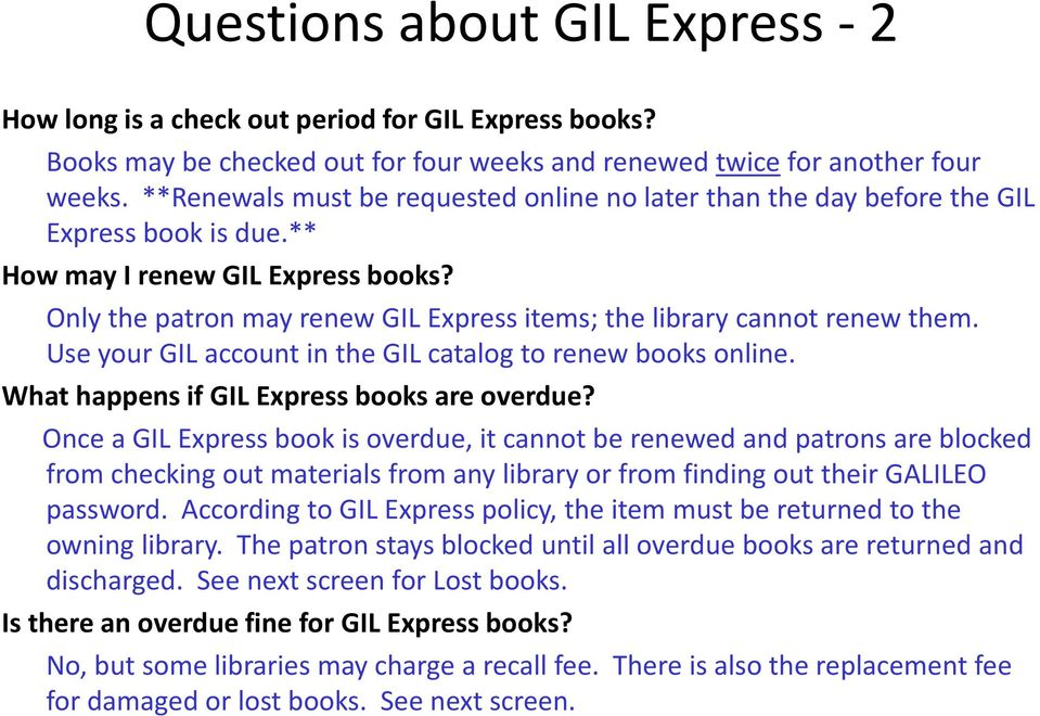 Only the patron may renew GIL Express items; the library cannot renew them. Use your GIL account in the GIL catalog to renew books online. What happens if GIL Express books are overdue?