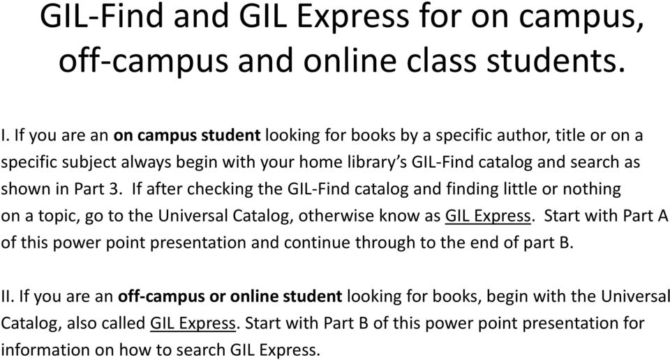 Part 3. If after checking the GIL-Find catalog and finding little or nothing on a topic, go to the Universal Catalog, otherwise know as GIL Express.