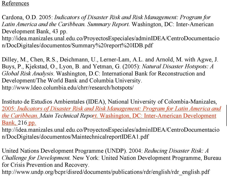 with Agwe, J. Buys, P., Kjekstad, O., Lyon, B. and Yetman, G. (2005): Natural Disaster Hotspots: A Global Risk Analysis. Washington, D.