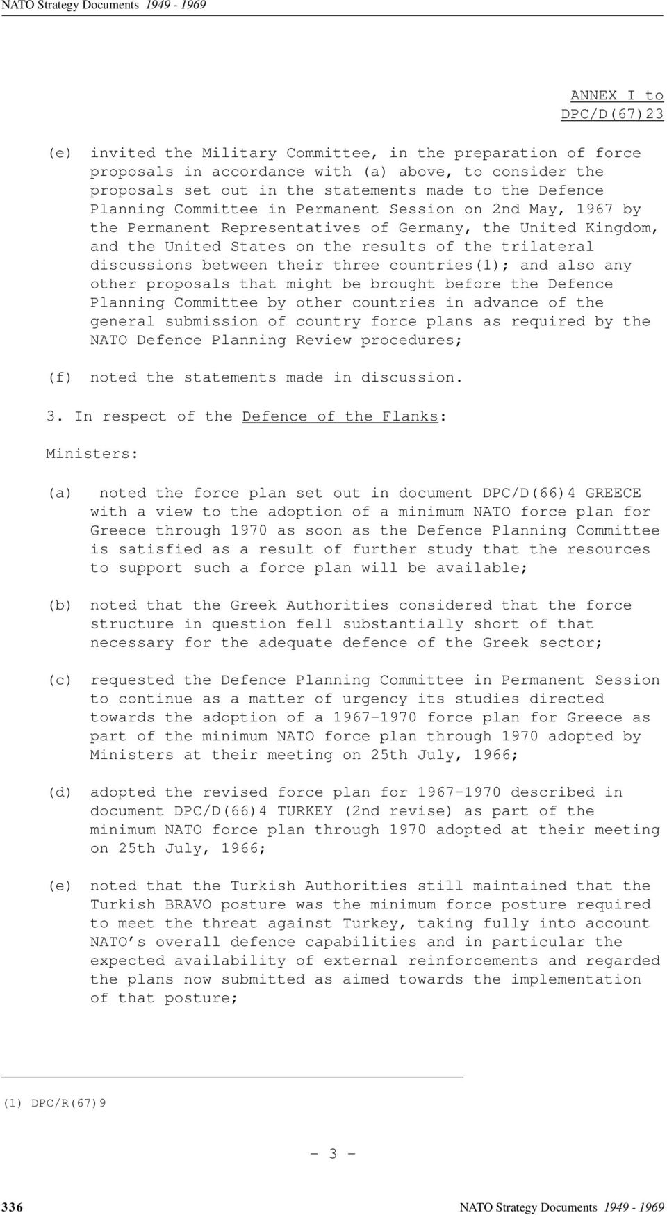 countries(1); and also any other proposals that might be brought before the Defence Planning Committee by other countries in advance of the general submission of country force plans as required by
