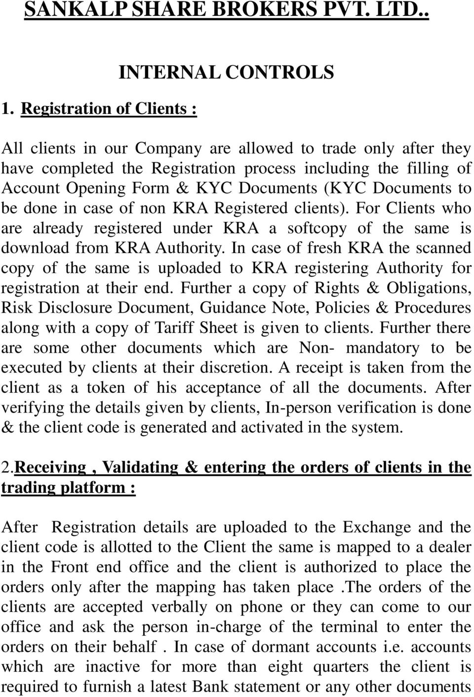 Documents (KYC Documents to be done in case of non KRA Registered clients). For Clients who are already registered under KRA a softcopy of the same is download from KRA Authority.