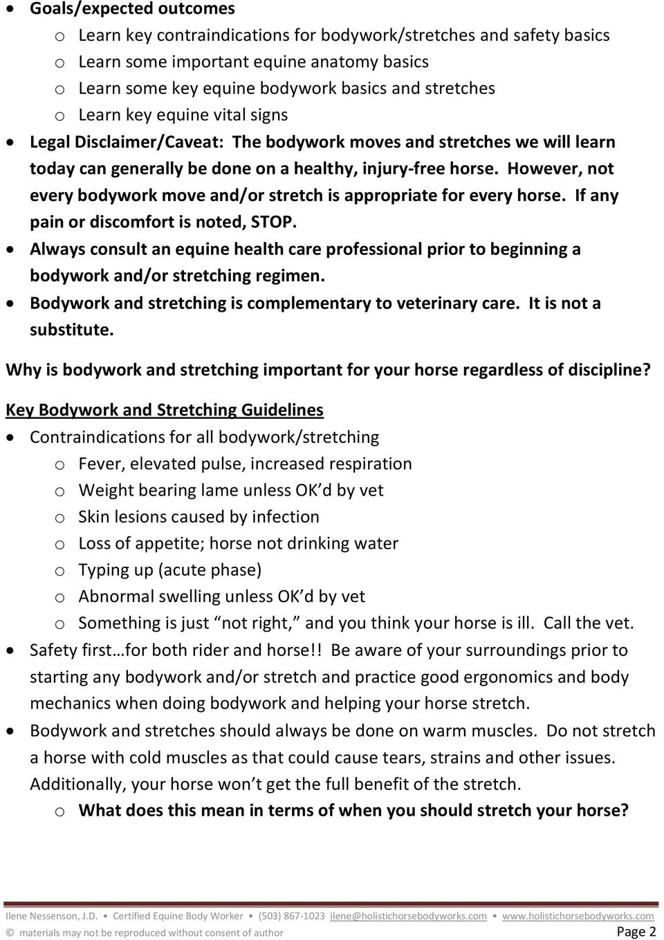However, not every bodywork move and/or stretch is appropriate for every horse. If any pain or discomfort is noted, STOP.