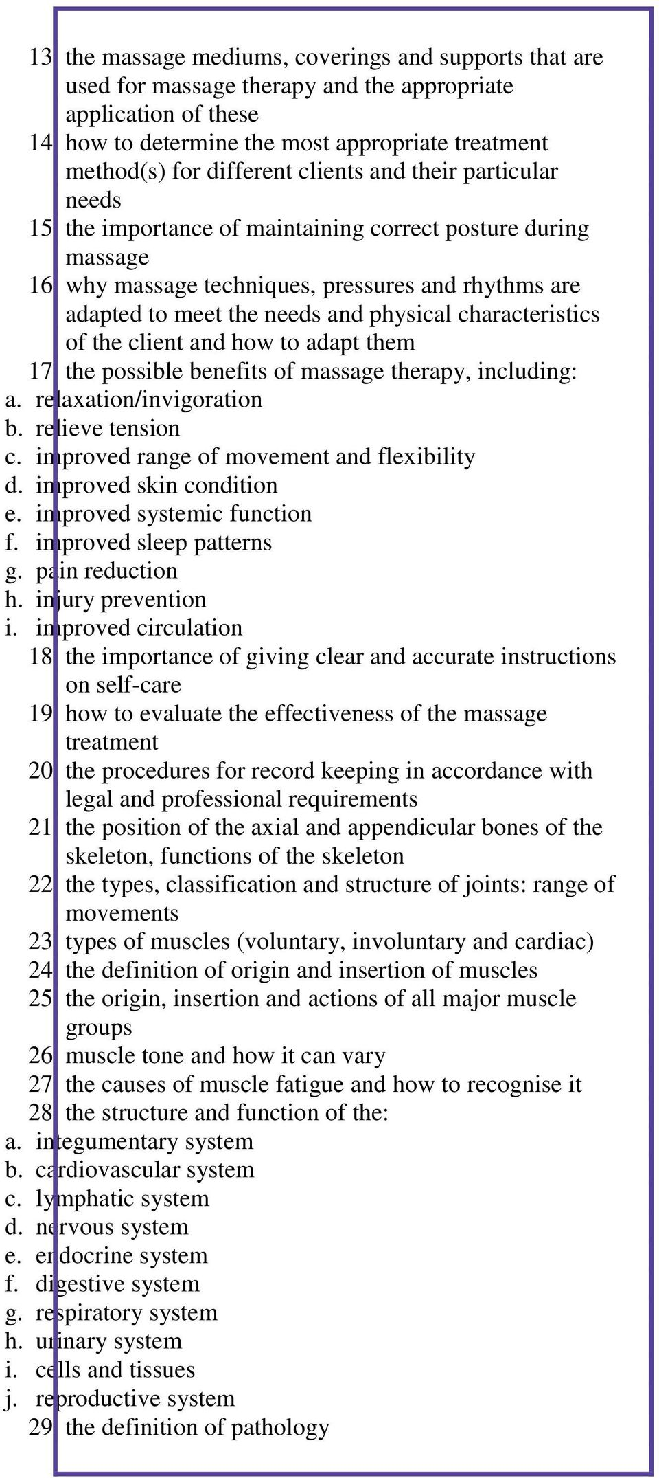 why massage techniques, pressures and rhythms are adapted to meet the needs and physical characteristics of the client and how to adapt them 17. the possible benefits of massage therapy, including: a.