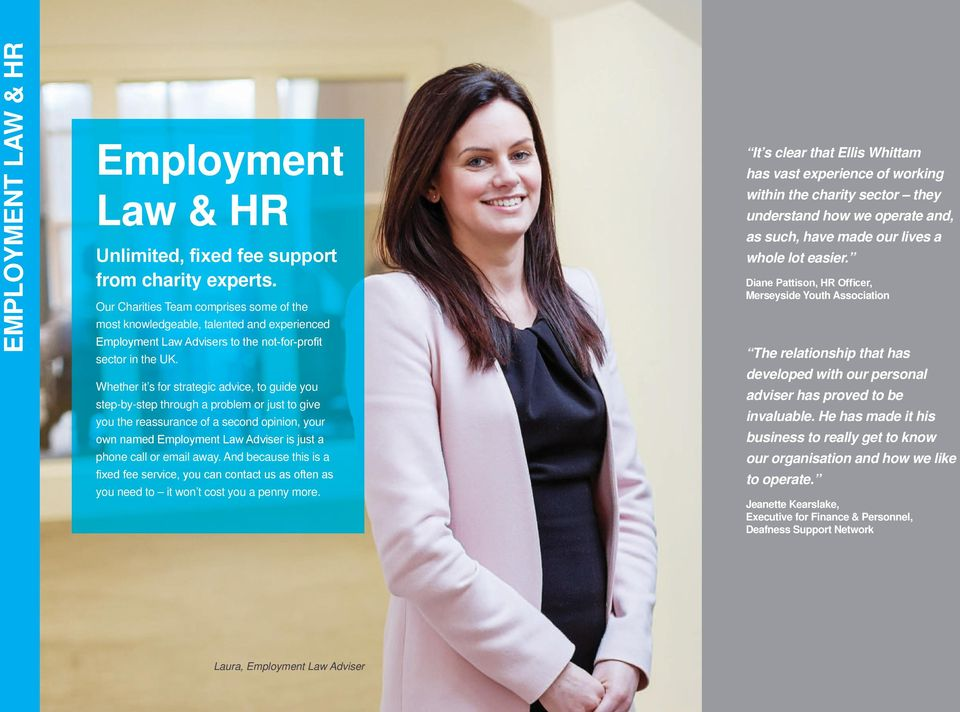 Whether it s for strategic advice, to guide you step-by-step through a problem or just to give you the reassurance of a second opinion, your own named Employment Law Adviser is just a phone call or