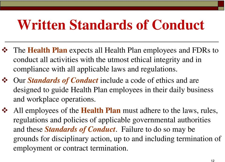Our Standards of Conduct include a code of ethics and are designed to guide Health Plan employees in their daily business and workplace operations.
