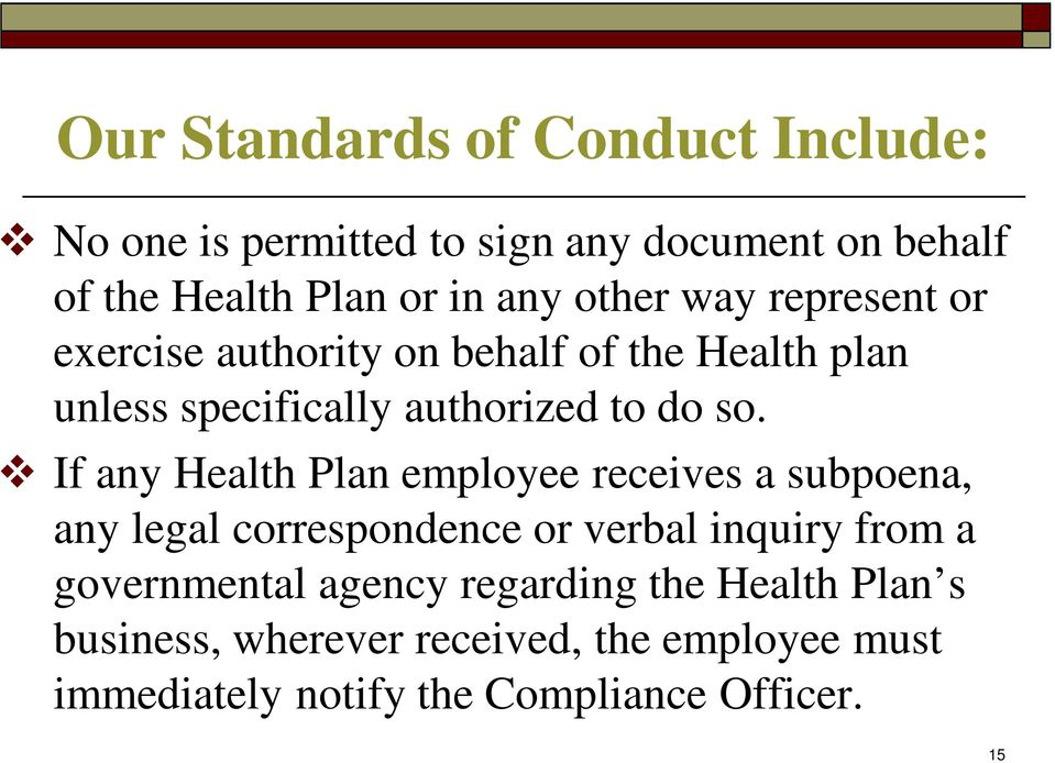 If any Health Plan employee receives a subpoena, any legal correspondence or verbal inquiry from a governmental