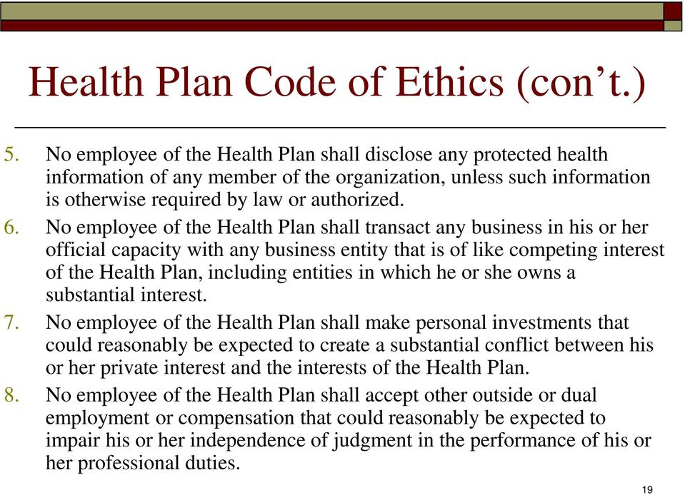 No employee of the Health Plan shall transact any business in his or her official capacity with any business entity that is of like competing interest of the Health Plan, including entities in which