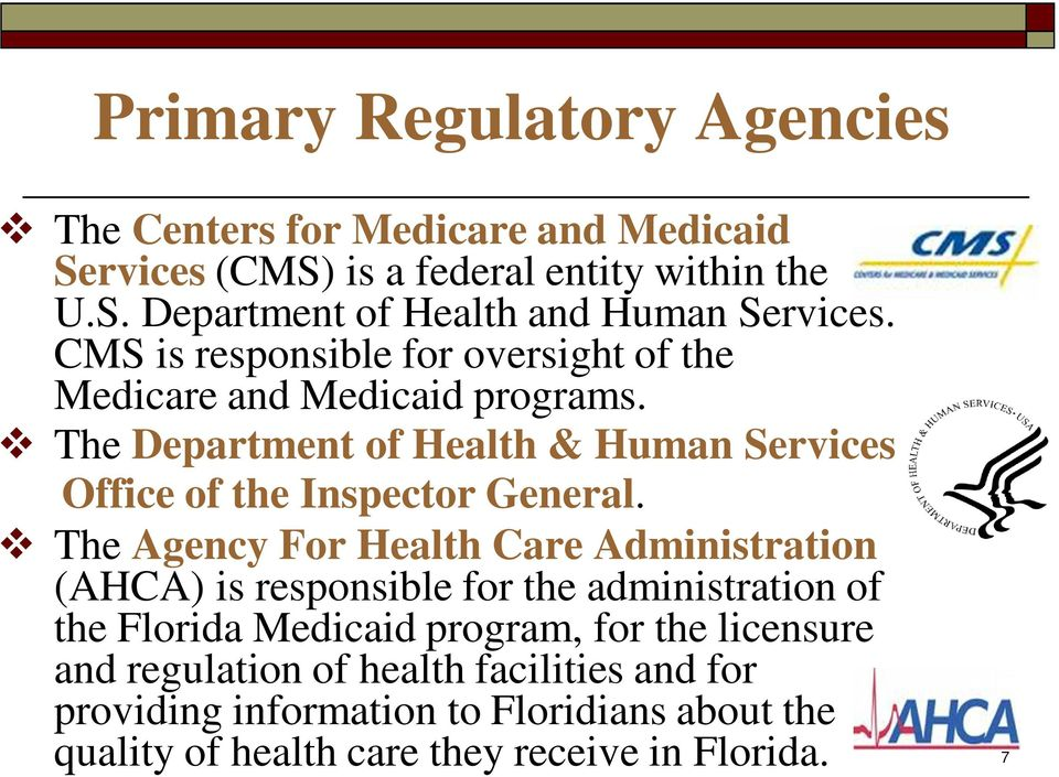 The Agency For Health Care Administration (AHCA) is responsible for the administration of the Florida Medicaid program, for the licensure and