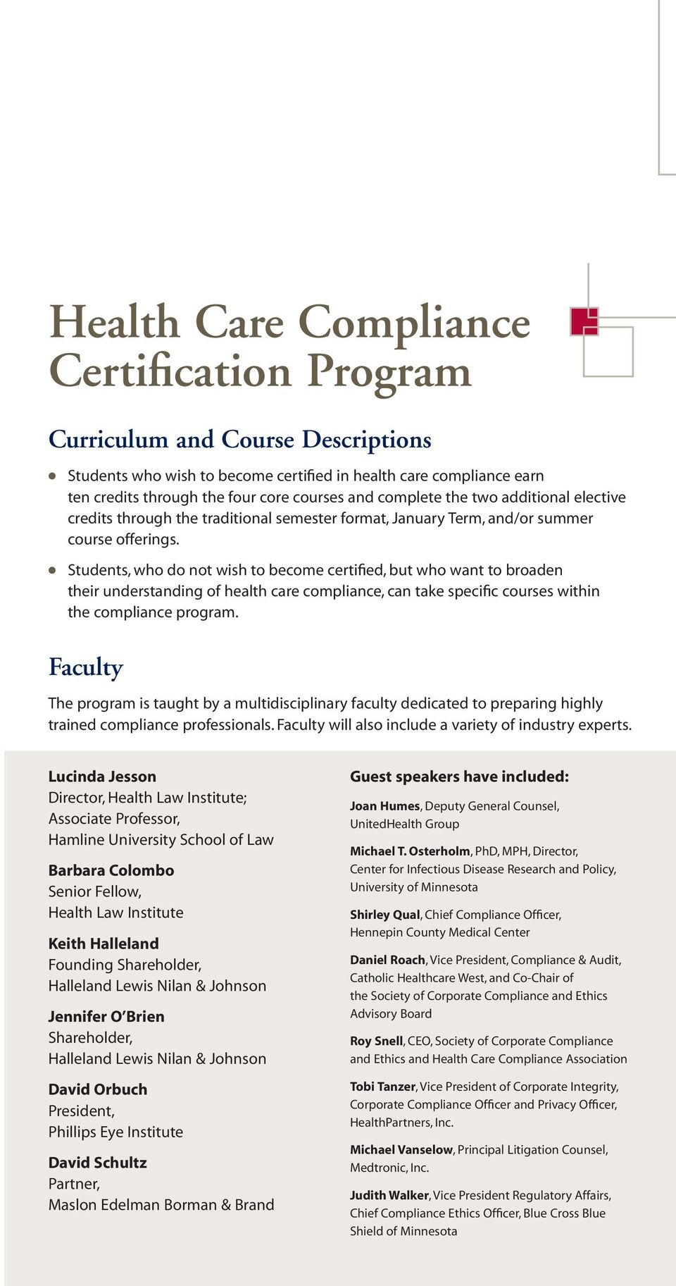 Students, who do not wish to become certified, but who want to broaden their understanding of health care compliance, can take specific courses within the compliance program.