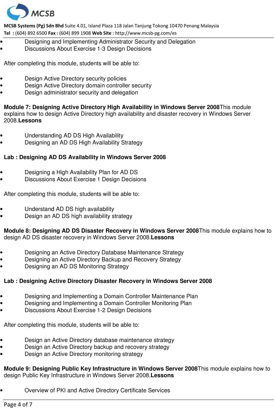 2008.Lessons Understanding AD DS High Availability Designing an AD DS High Availability Strategy Lab : Designing AD DS Availability in Windows Server 2008 Designing a High Availability Plan for AD DS