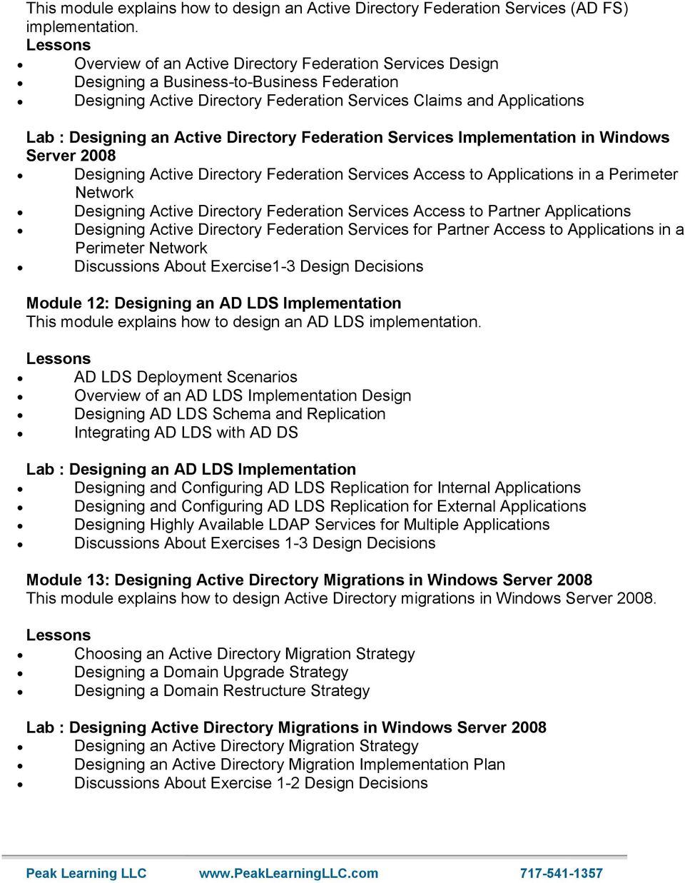 Directory Federation Services Implementation in Windows Server 2008 Designing Active Directory Federation Services Access to Applications in a Perimeter Network Designing Active Directory Federation
