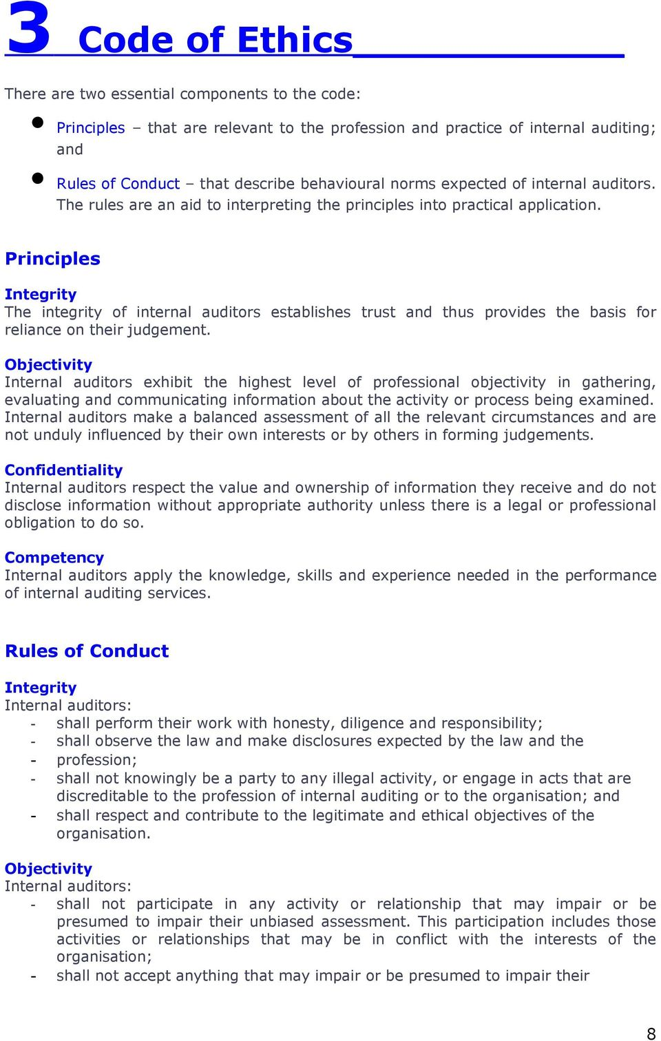 Principles Integrity The integrity of internal auditors establishes trust and thus provides the basis for reliance on their judgement.