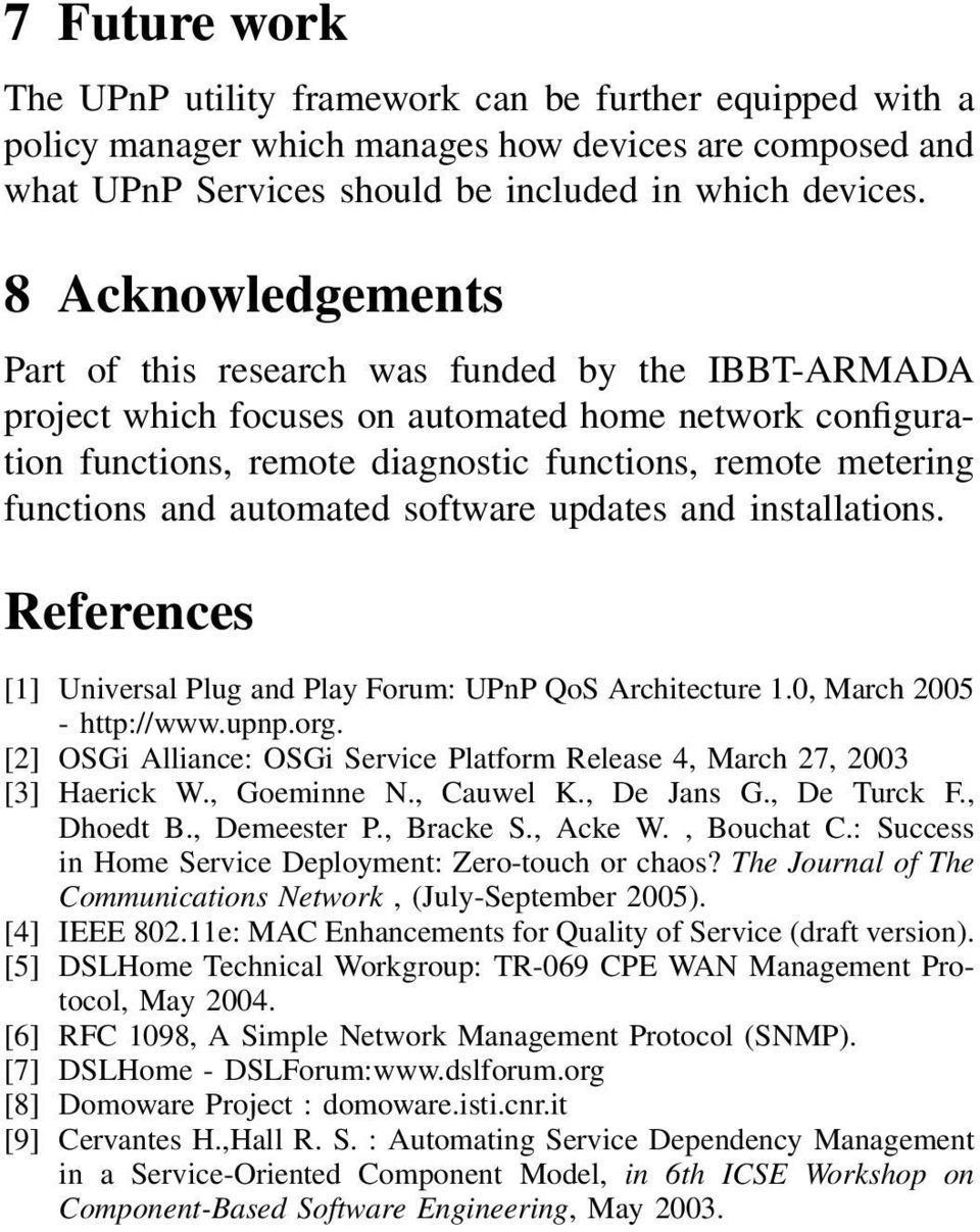 and automated software updates and installations. References [1] Universal Plug and Play Forum: UPnP QoS Architecture 1.0, March 2005 - http://www.upnp.org.
