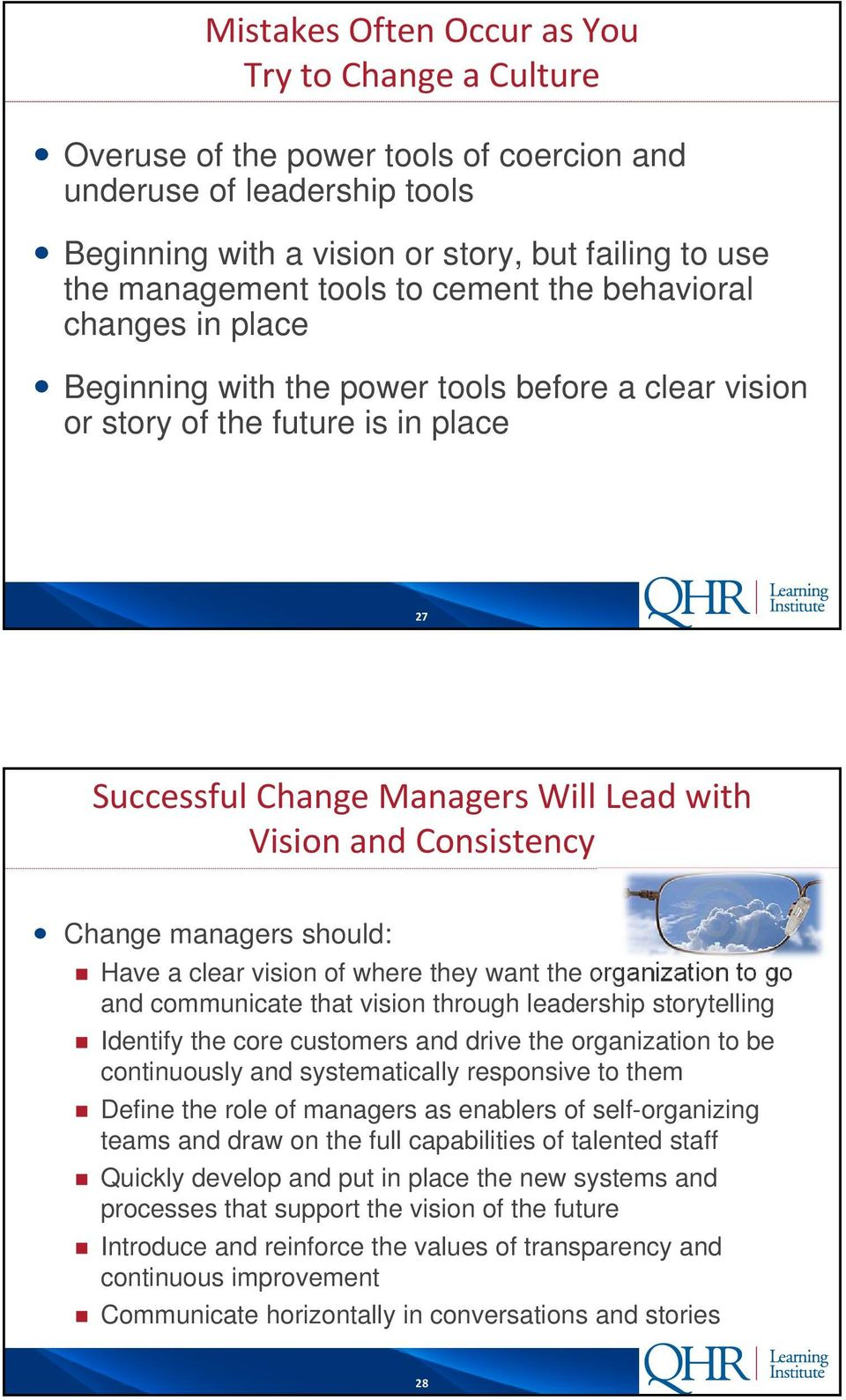 Change managers should: Have a clear vision of where they want the organization to go and communicate that vision through leadership storytelling Identify the core customers and drive the