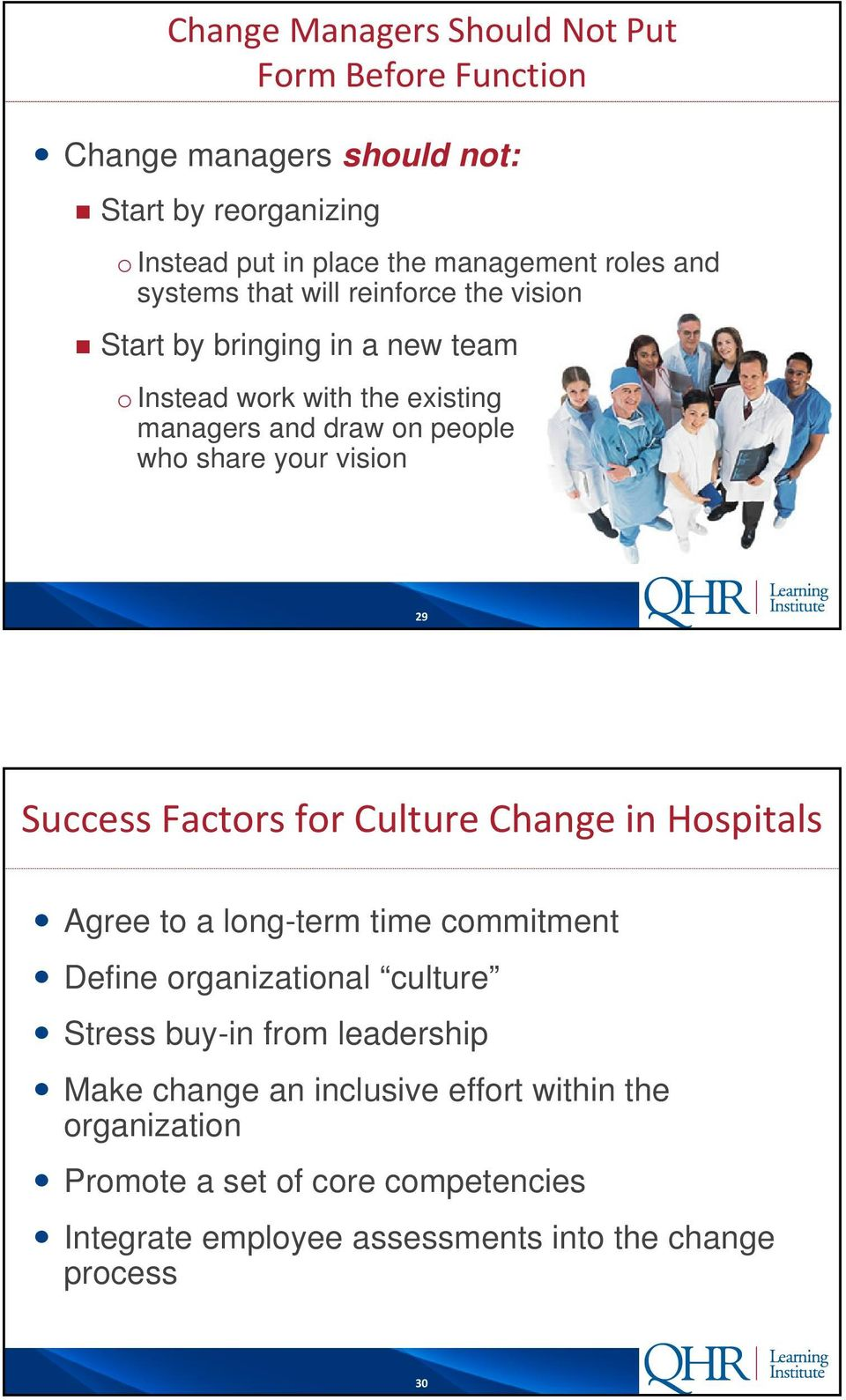 vision 29 Success Factors for Culture Change in Hospitals Agree to a long-term time commitment Define organizational culture Stress buy-in from