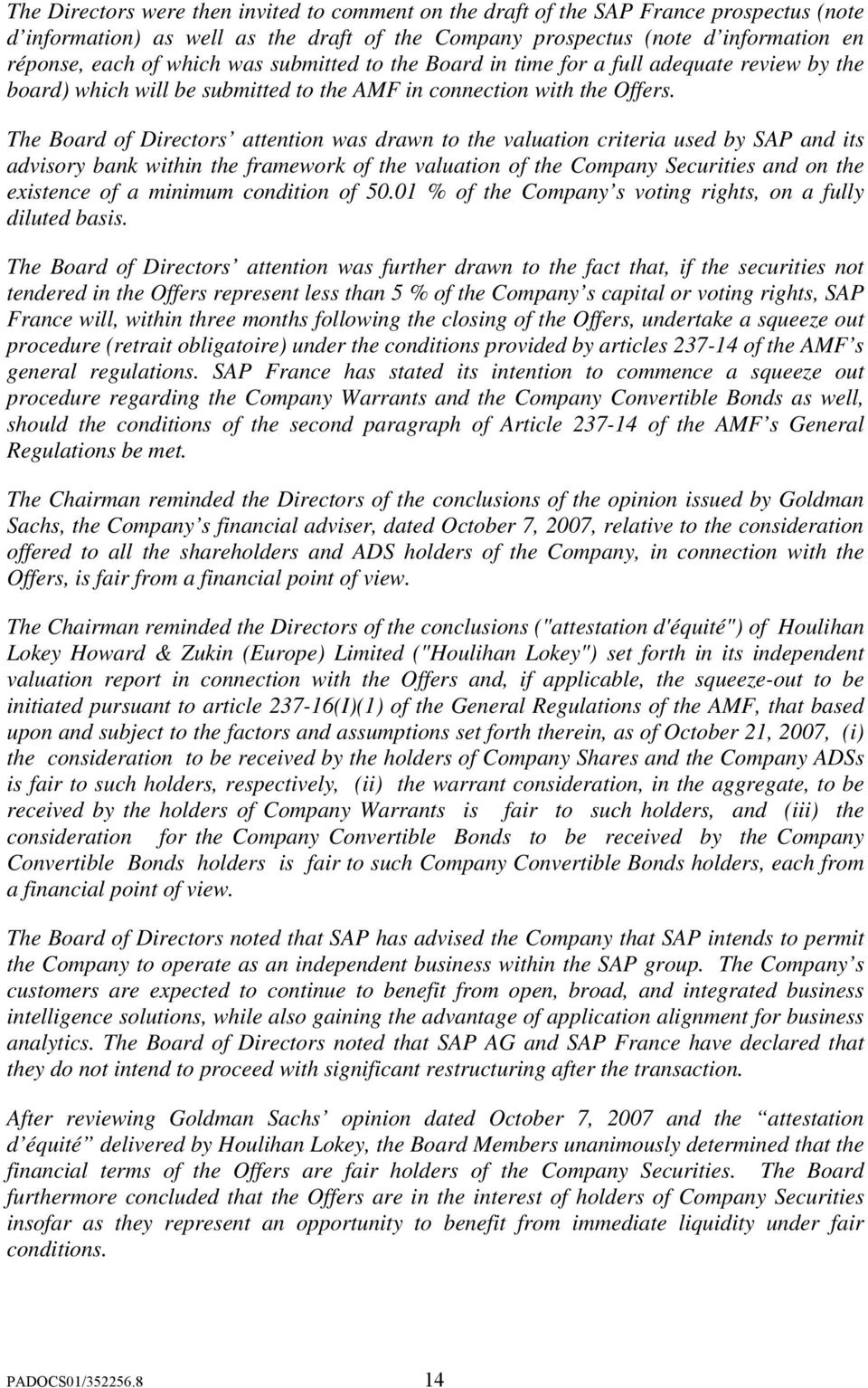 The Board of Directors attention was drawn to the valuation criteria used by SAP and its advisory bank within the framework of the valuation of the Company Securities and on the existence of a