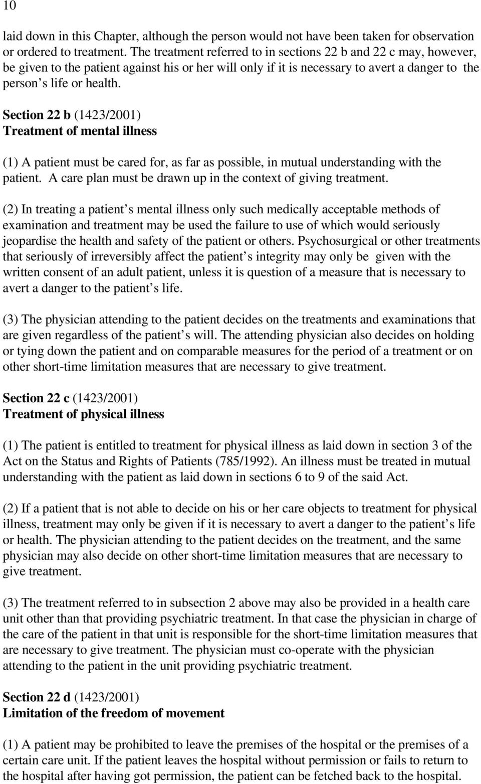 Section 22 b (1423/2001) Treatment of mental illness (1) A patient must be cared for, as far as possible, in mutual understanding with the patient.