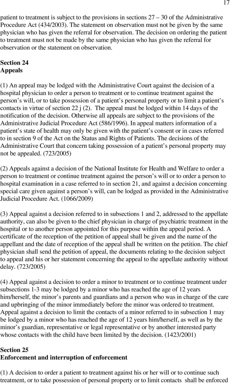 The decision on ordering the patient to treatment must not be made by the same physician who has given the referral for observation or the statement on observation.