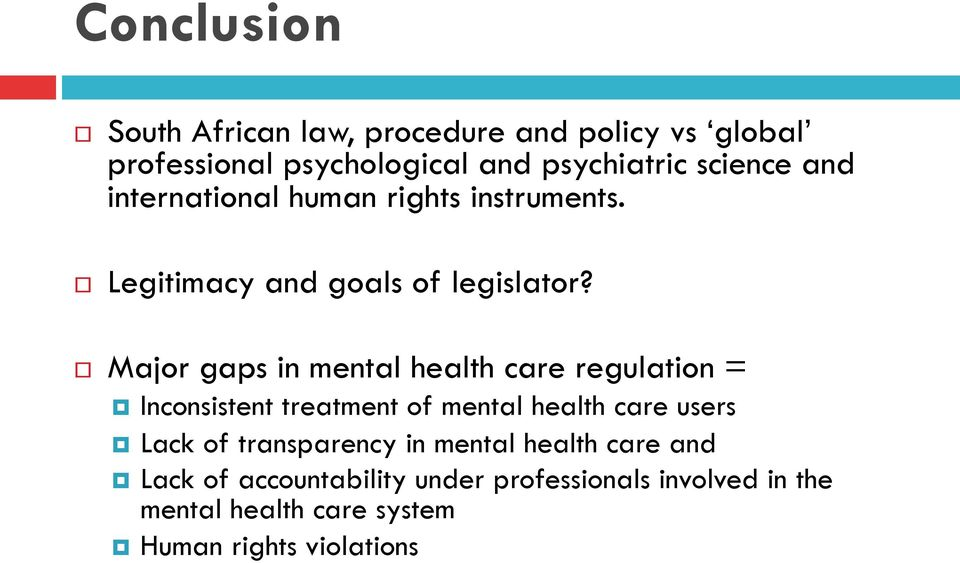 Major gaps in mental health care regulation = Inconsistent treatment of mental health care users Lack of
