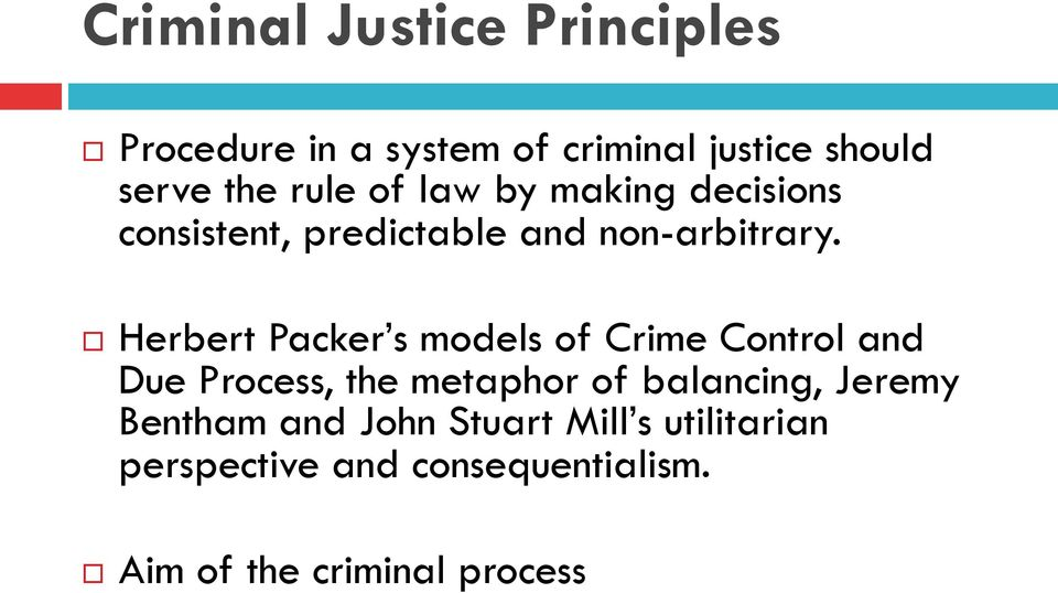 Herbert Packer s models of Crime Control and Due Process, the metaphor of balancing,