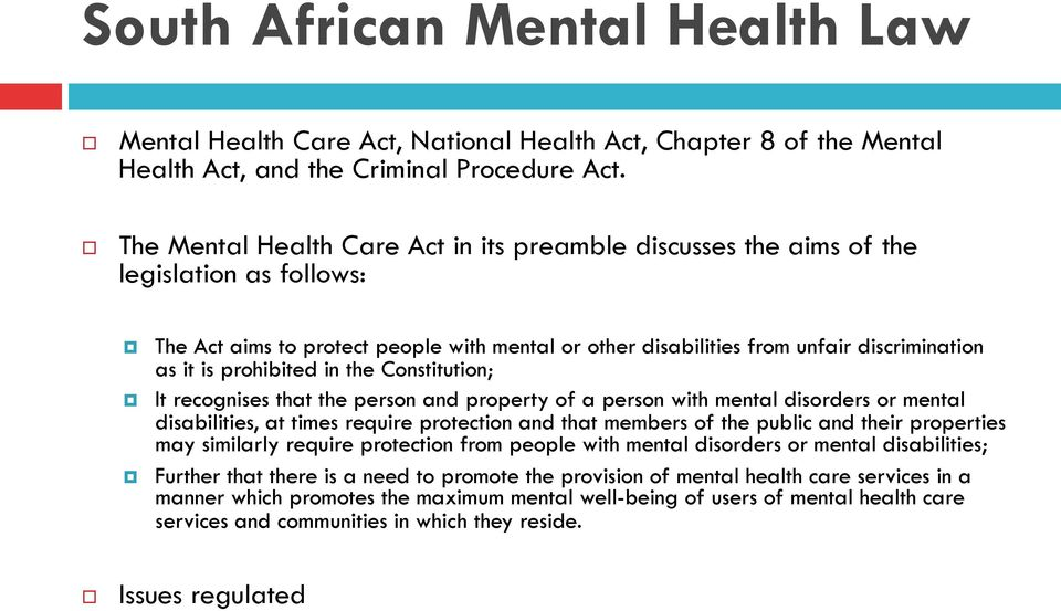 prohibited in the Constitution; It recognises that the person and property of a person with mental disorders or mental disabilities, at times require protection and that members of the public and