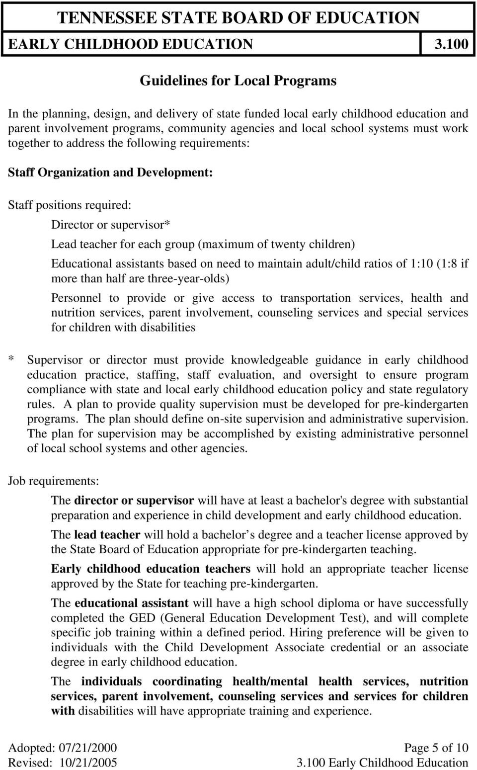 Educational assistants based on need to maintain adult/child ratios of 1:10 (1:8 if more than half are three-year-olds) Personnel to provide or give access to transportation services, health and