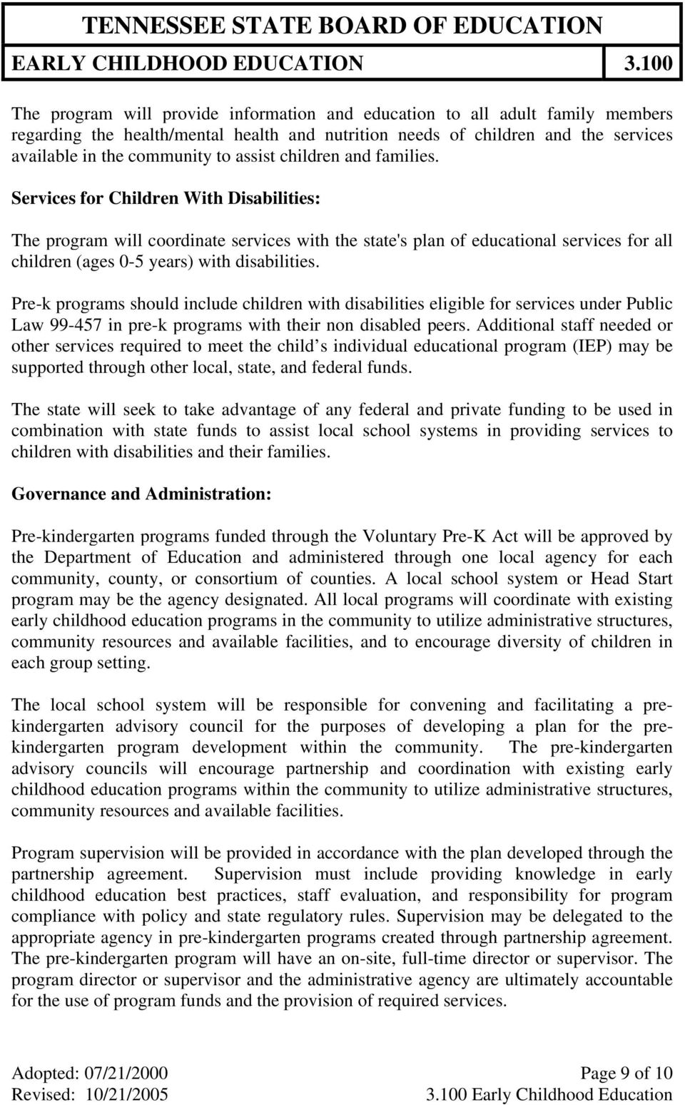 Pre-k programs should include children with disabilities eligible for services under Public Law 99-457 in pre-k programs with their non disabled peers.
