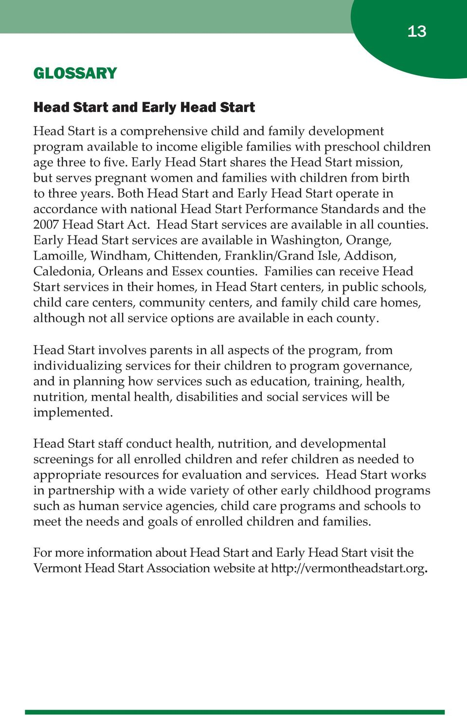 Both Head Start and Early Head Start operate in accordance with national Head Start Performance Standards and the 2007 Head Start Act. Head Start services are available in all counties.