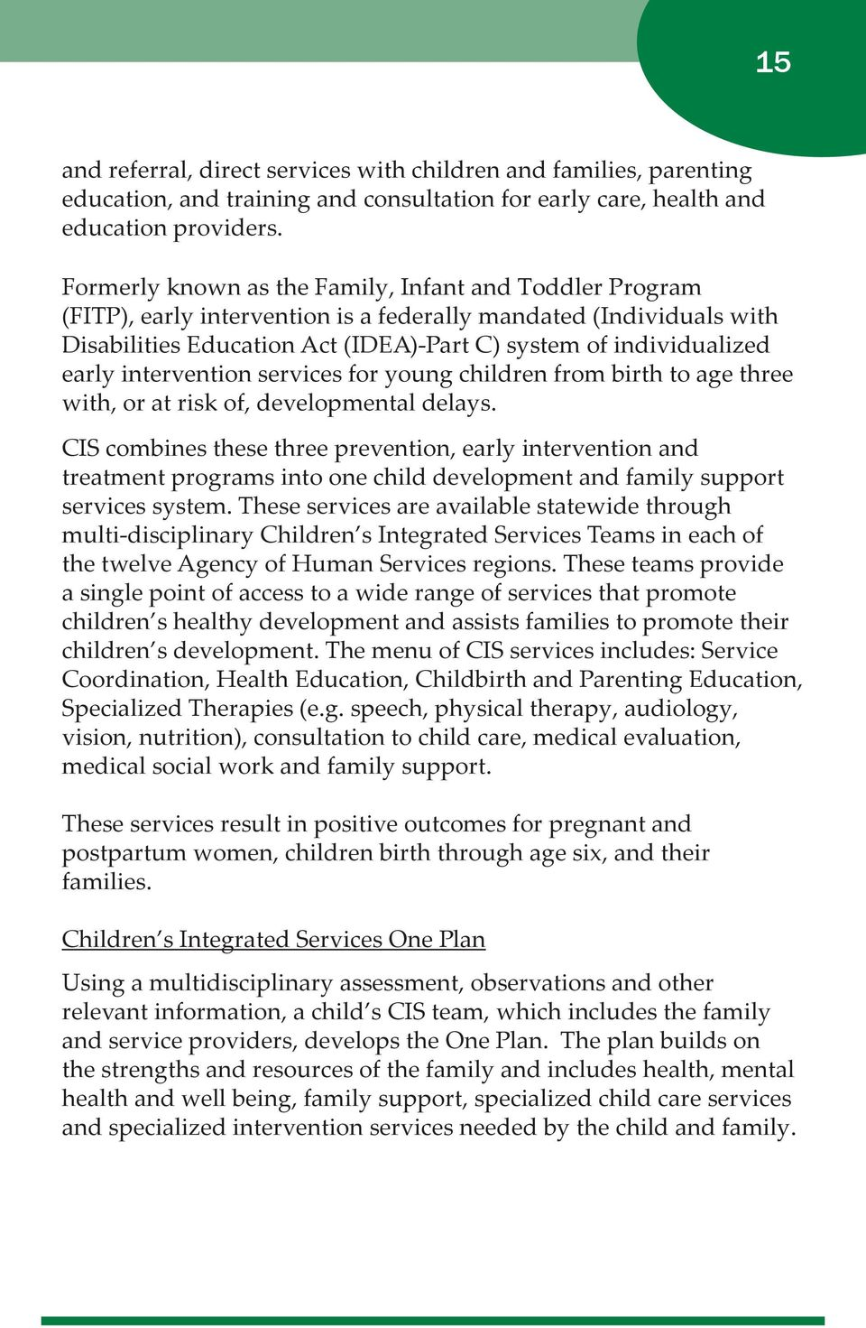 intervention services for young children from birth to age three with, or at risk of, developmental delays.
