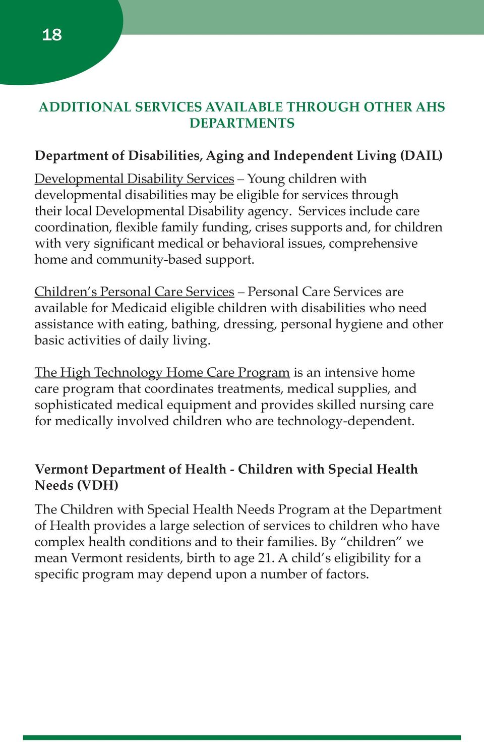 Services include care coordination, flexible family funding, crises supports and, for children with very significant medical or behavioral issues, comprehensive home and community-based support.