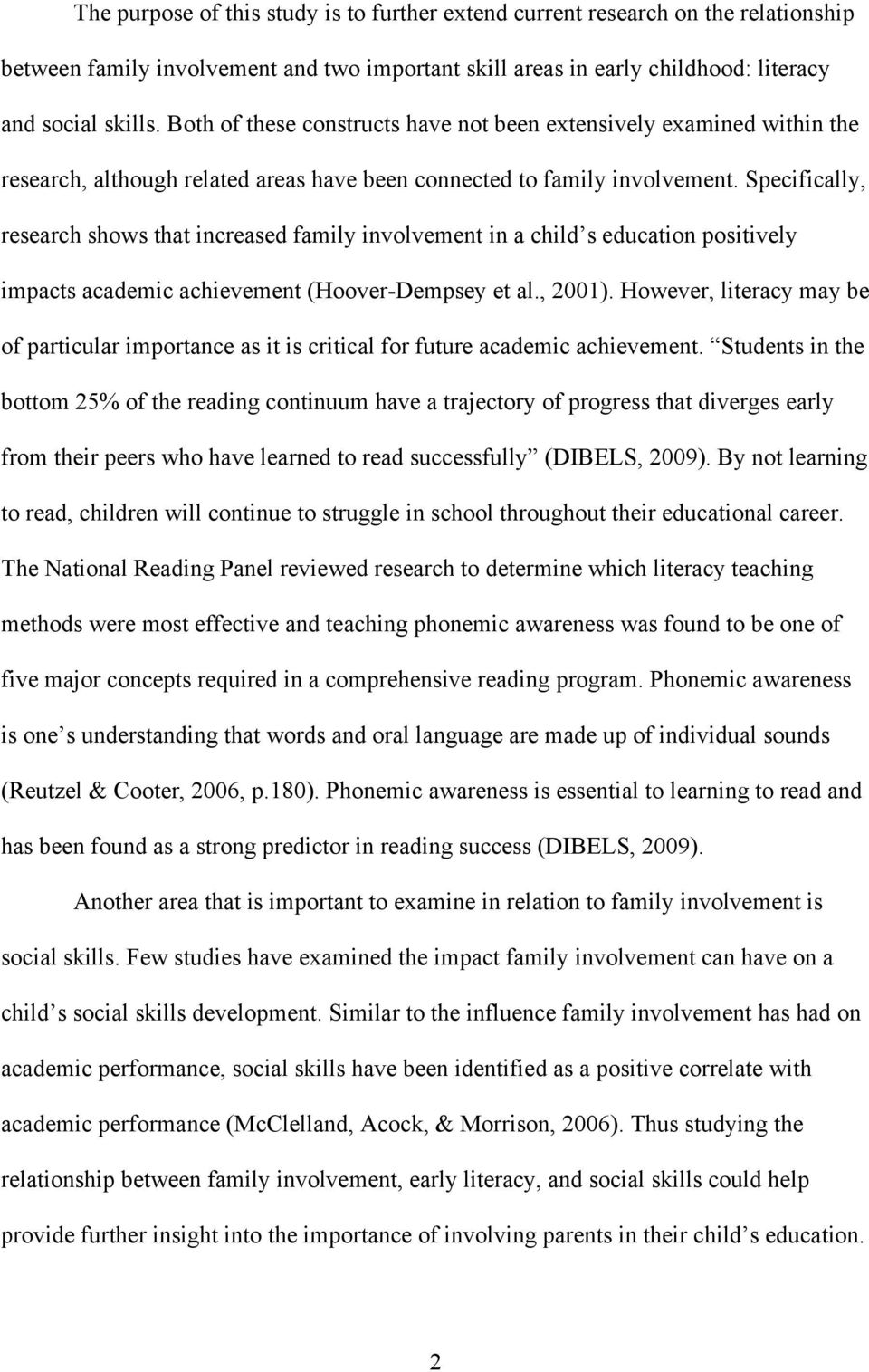 Specifically, research shows that increased family involvement in a child s education positively impacts academic achievement (Hoover-Dempsey et al., 2001).