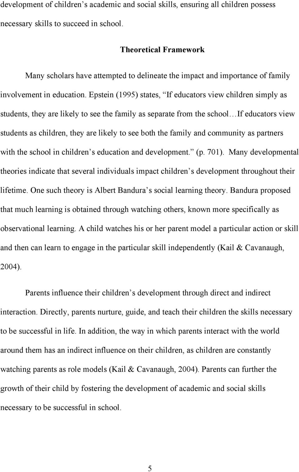 Epstein (1995) states, If educators view children simply as students, they are likely to see the family as separate from the school If educators view students as children, they are likely to see both