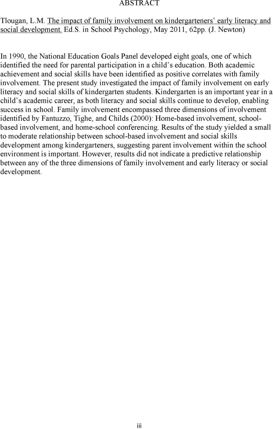 Both academic achievement and social skills have been identified as positive correlates with family involvement.