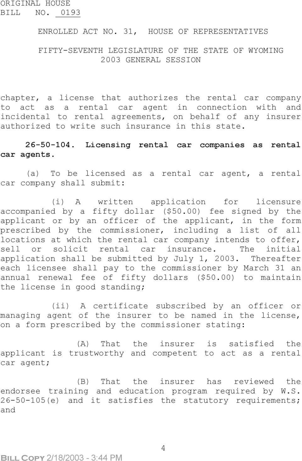 (a) To be licensed as a rental car agent, a rental car company shall submit: (i) A written application for licensure accompanied by a fifty dollar ($50.