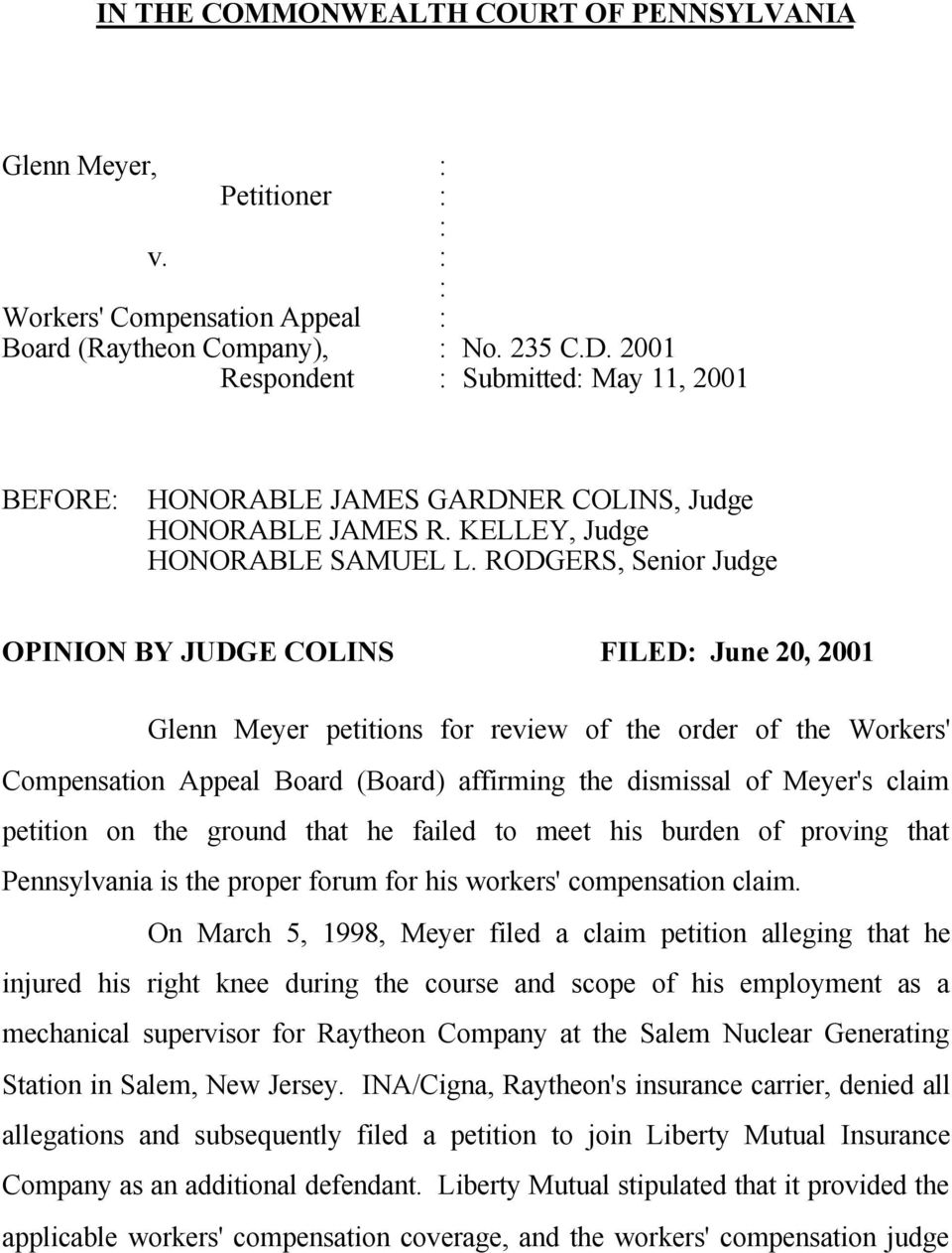 RODGERS, Senior Judge OPINION BY JUDGE COLINS FILED June 20, 2001 Glenn Meyer petitions for review of the order of the Workers' Compensation Appeal Board (Board) affirming the dismissal of Meyer's