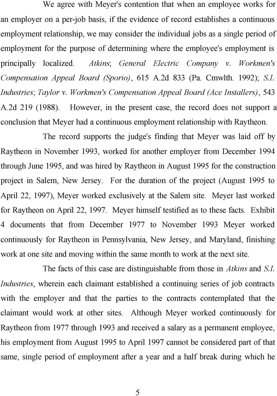 Workmen's Compensation Appeal Board (Sporio), 615 A.2d 833 (Pa. Cmwlth. 1992); S.I. Industries; Taylor v. Workmen's Compensation Appeal Board (Ace Installers), 543 A.2d 219 (1988).