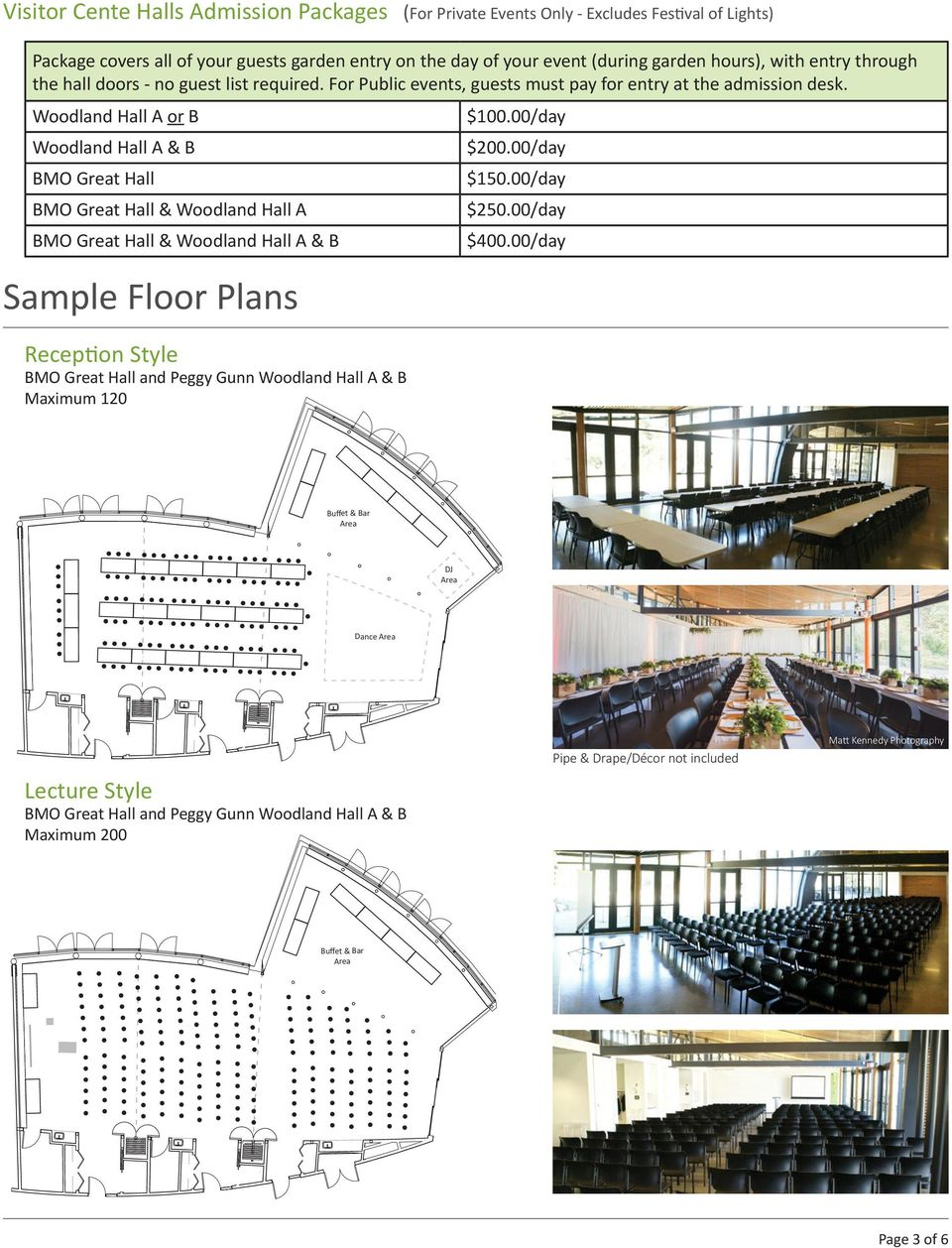 Woodland Hall A or B Woodland Hall A & B BMO Great Hall BMO Great Hall & Woodland Hall A BMO Great Hall & Woodland Hall A & B Sample Floor Plans Reception Style BMO Great Hall and Peggy Gunn Woodland