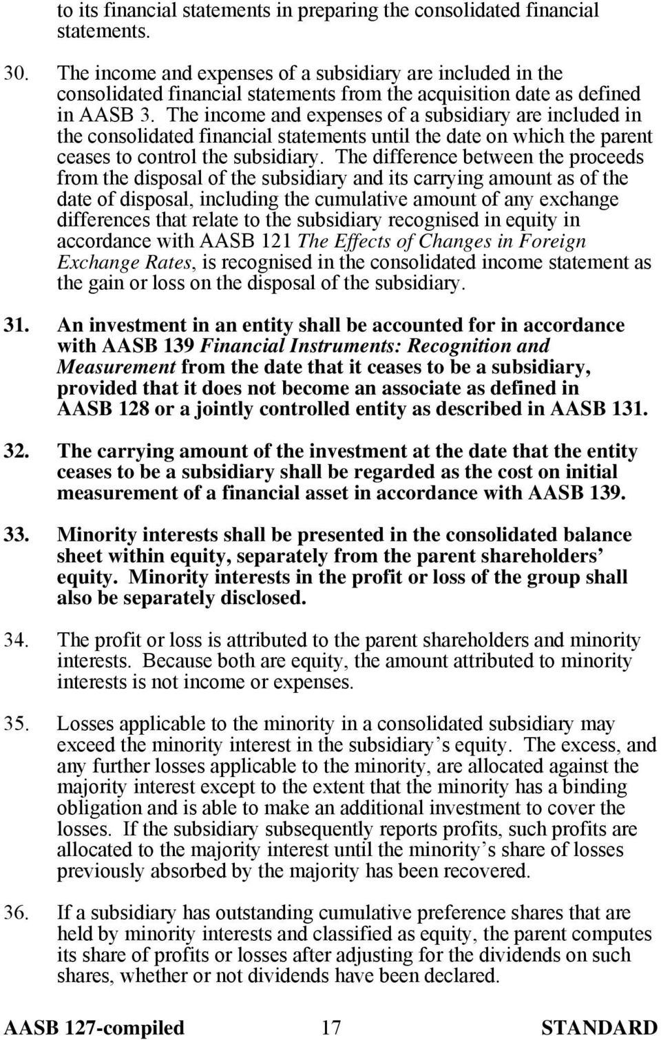 The income and expenses of a subsidiary are included in the consolidated financial statements until the date on which the parent ceases to control the subsidiary.