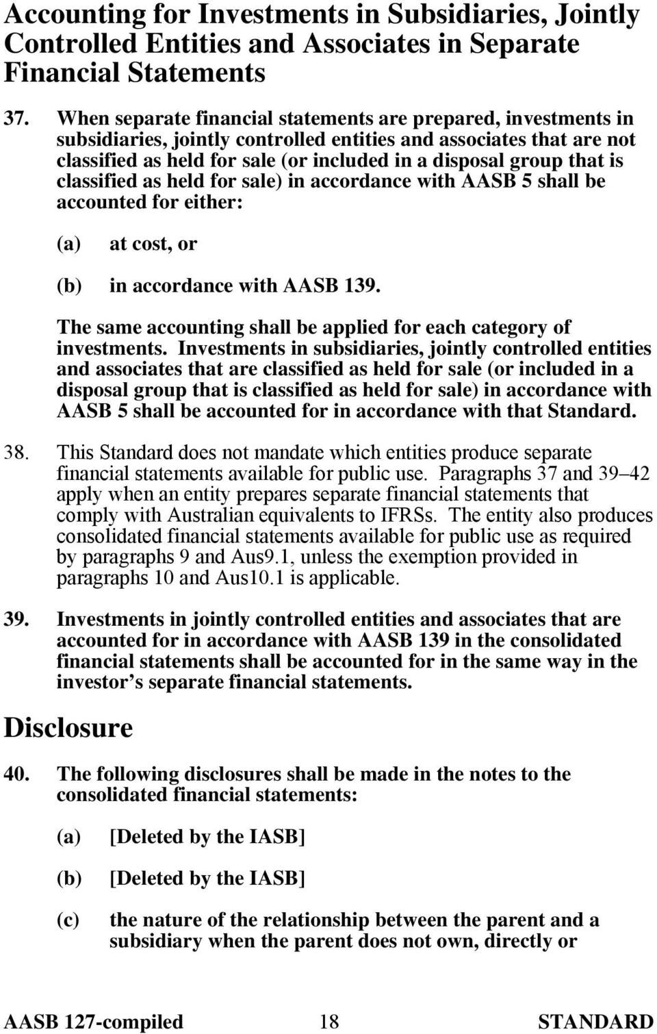 is classified as held for sale) in accordance with AASB 5 shall be accounted for either: (a) at cost, or (b) in accordance with AASB 139.