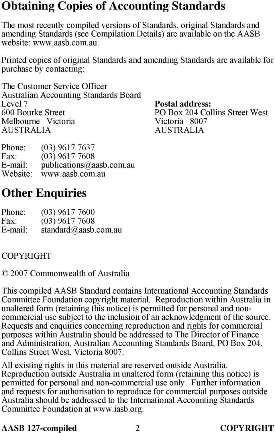Printed copies of original Standards and amending Standards are available for purchase by contacting: The Customer Service Officer Australian Accounting Standards Board Level 7 600 Bourke Street