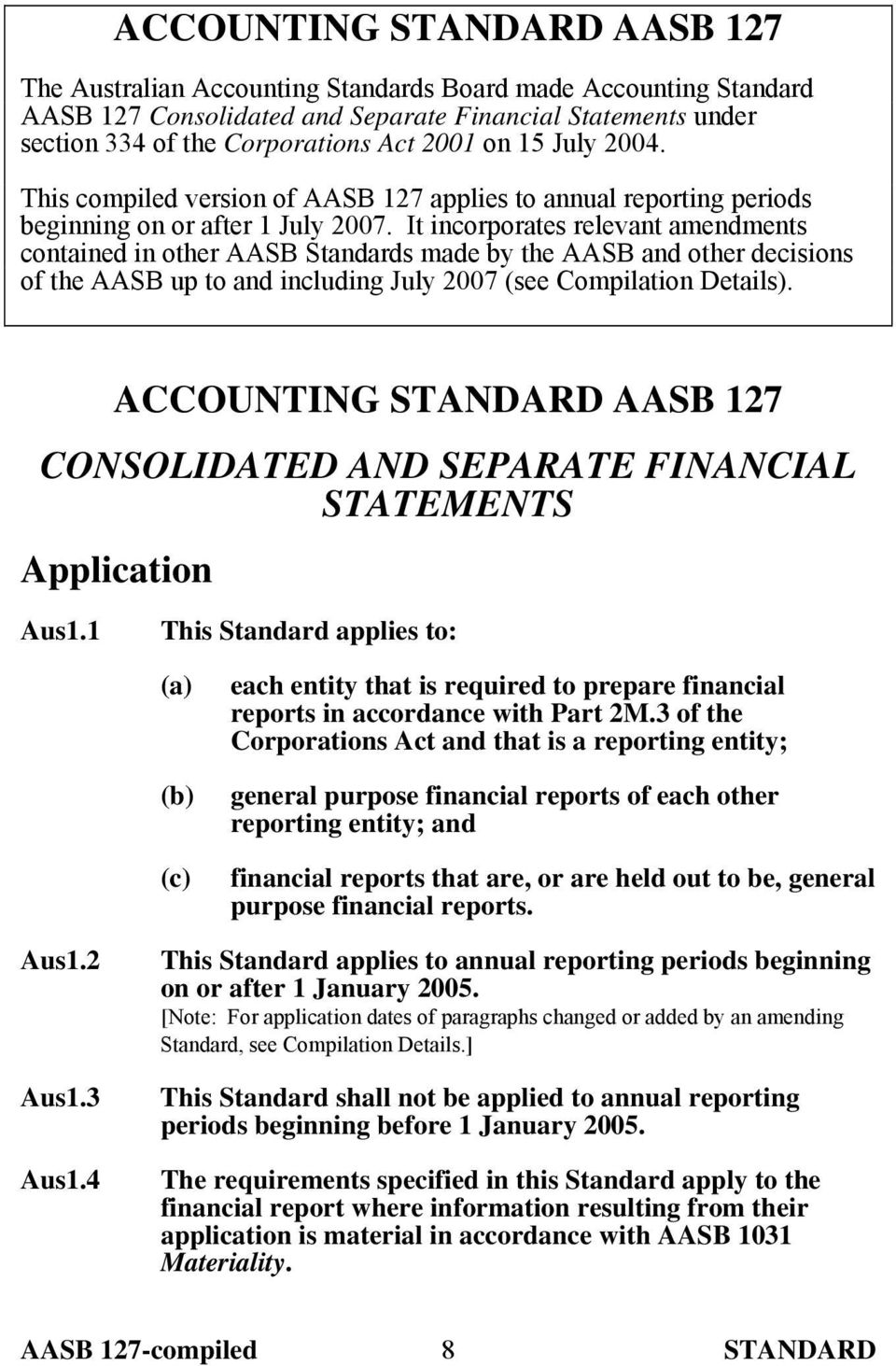 It incorporates relevant amendments contained in other AASB Standards made by the AASB and other decisions of the AASB up to and including July 2007 (see Compilation Details).