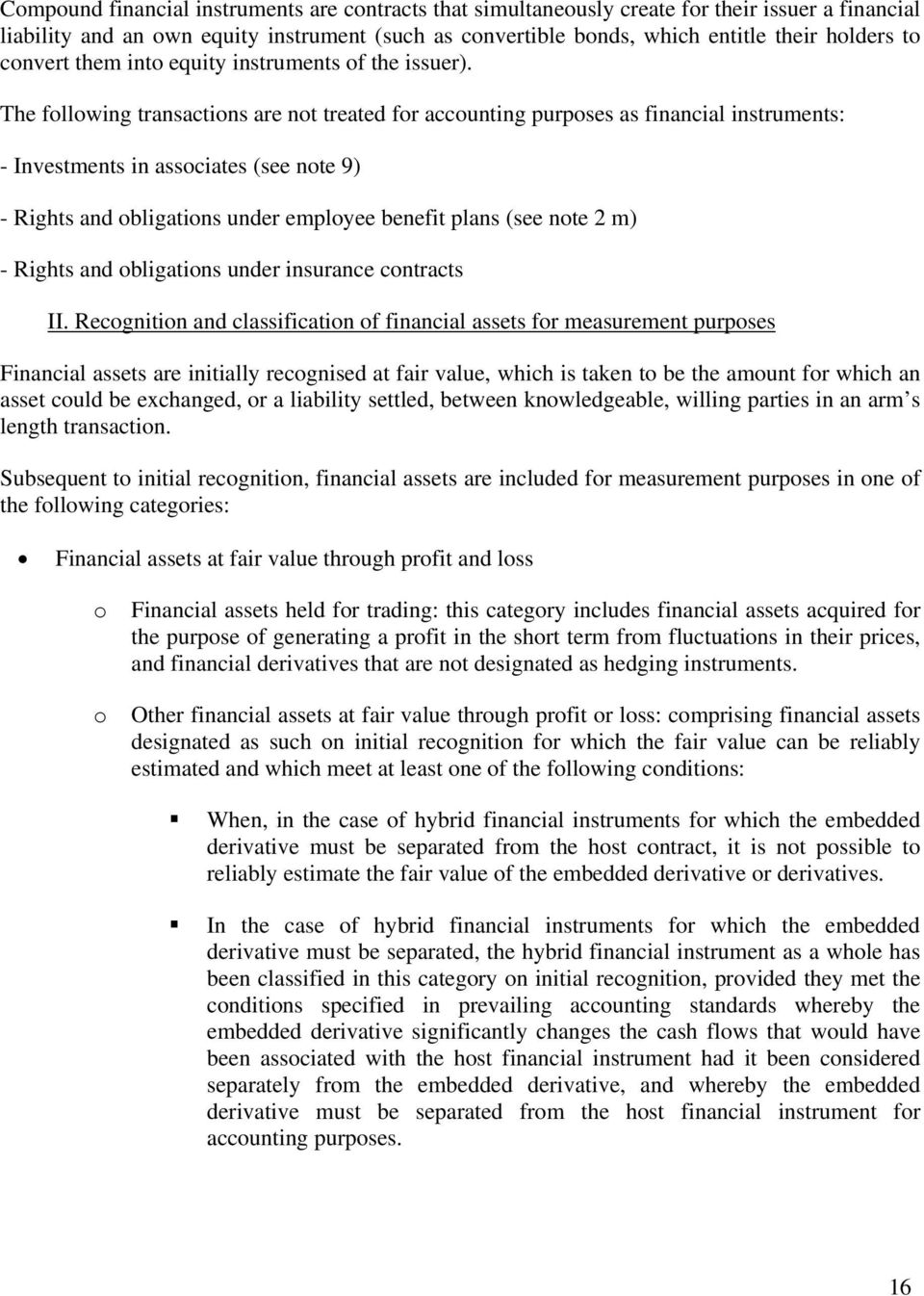 The following transactions are not treated for accounting purposes as financial instruments: Investments in associates (see note 9) Rights and obligations under employee benefit plans (see note 2 m)
