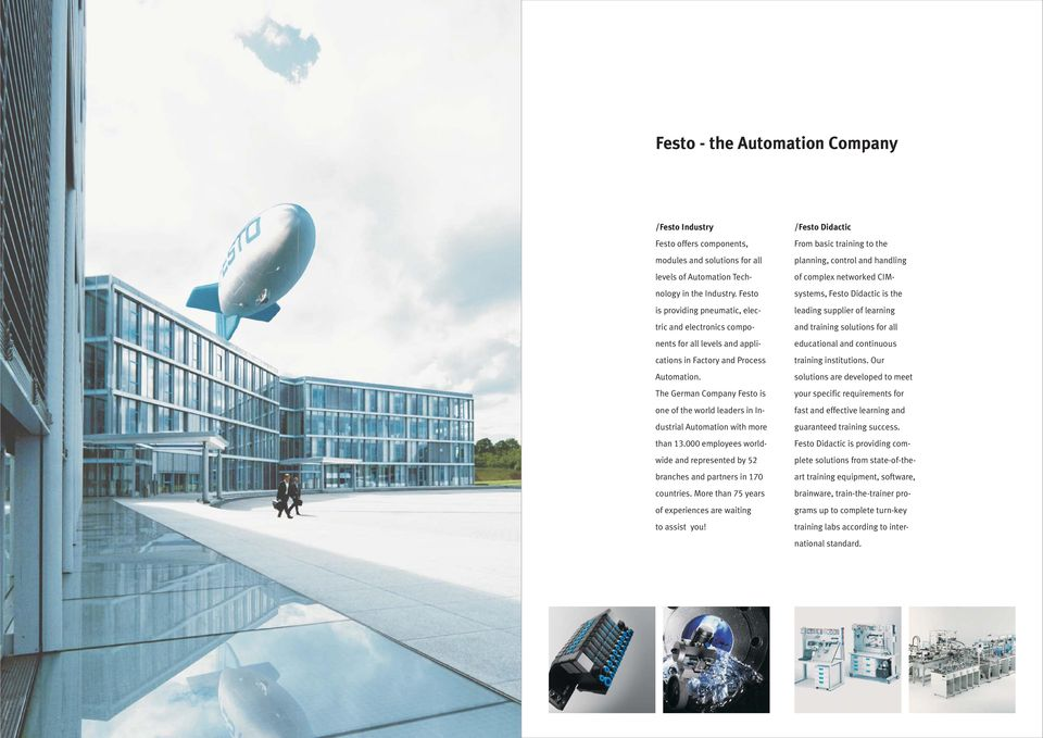The German Company Festo is one of the world leaders in Industrial Automation with more than 13.000 employees worldwide and represented by 52 branches and partners in 170 countries.