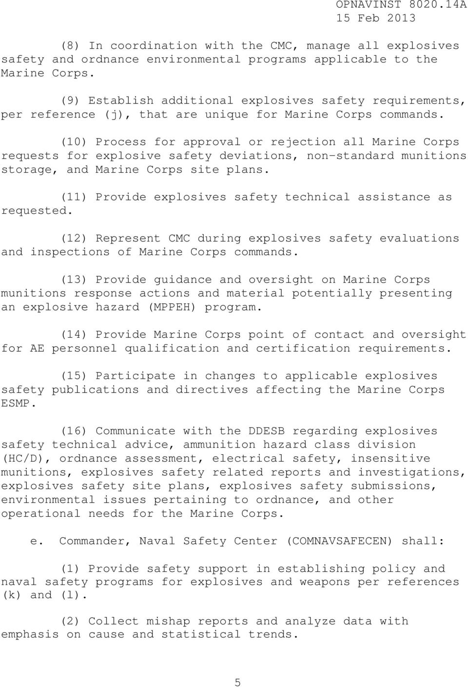 (10) Process for approval or rejection all Marine Corps requests for explosive safety deviations, non-standard munitions storage, and Marine Corps site plans.
