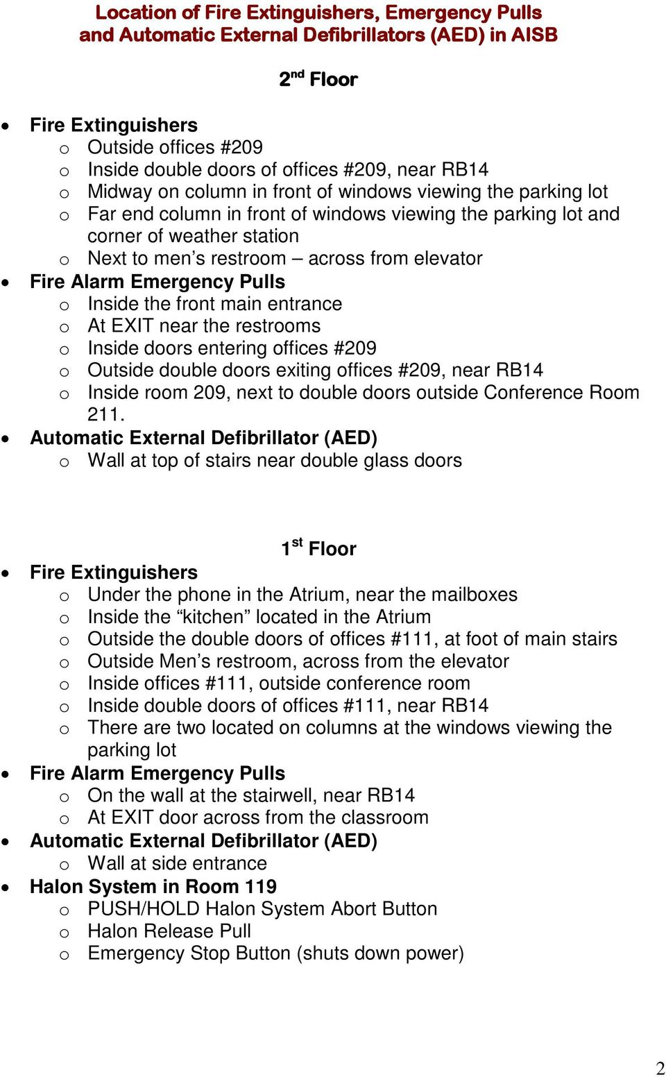 elevator Fire Alarm Emergency Pulls o Inside the front main entrance o At EXIT near the restrooms o Inside doors entering offices #209 o Outside double doors exiting offices #209, near RB14 o Inside