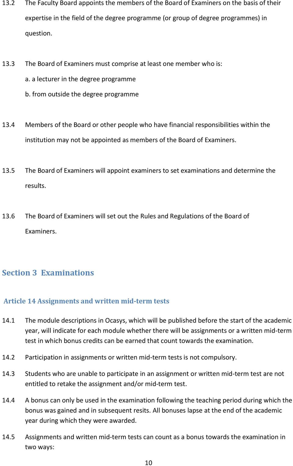 4 Members of the Board or other people who have financial responsibilities within the institution may not be appointed as members of the Board of Examiners. 13.
