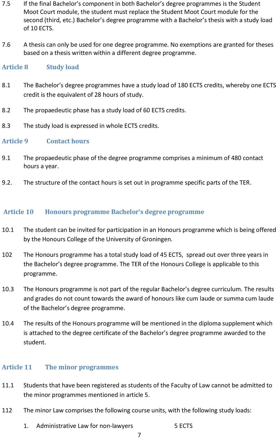 No exemptions are granted for theses based on a thesis written within a different degree programme. Article 8 Study load 8.