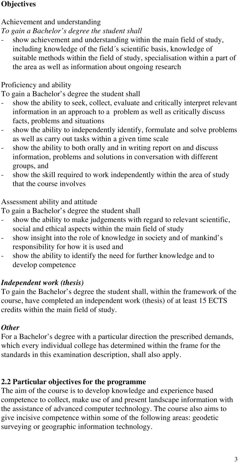 Bachelor s degree the student shall - show the ability to seek, collect, evaluate and critically interpret relevant information in an approach to a problem as well as critically discuss facts,